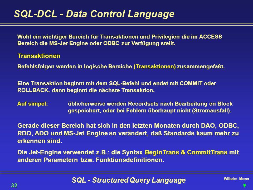 Wilhelm Moser SQL - Structured Query Language SQL-DCL - Data Control Language 32 Wohl ein wichtiger Bereich für Transaktionen und Privilegien die im A