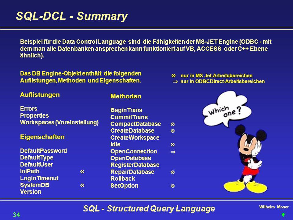 Wilhelm Moser SQL - Structured Query Language SQL-DCL - Summary 34 Beispiel für die Data Control Language sind die Fähigkeiten der MS-JET Engine (ODBC