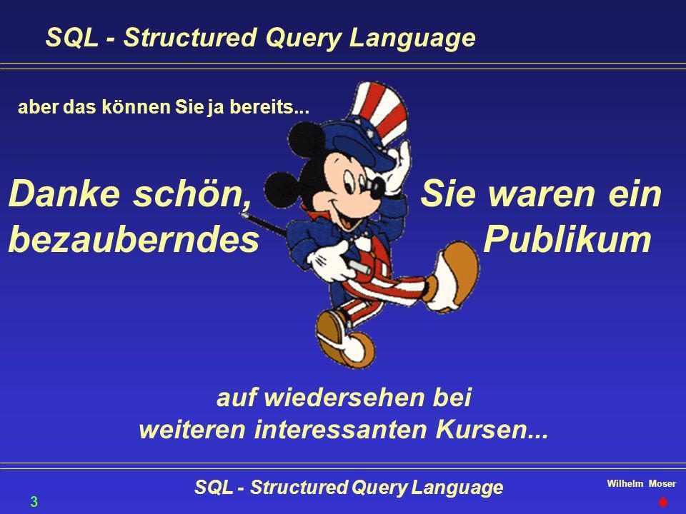 Wilhelm Moser SQL - Structured Query Language 35 aber das können Sie ja bereits... Sie waren ein Publikum Danke schön, bezauberndes auf wiedersehen be