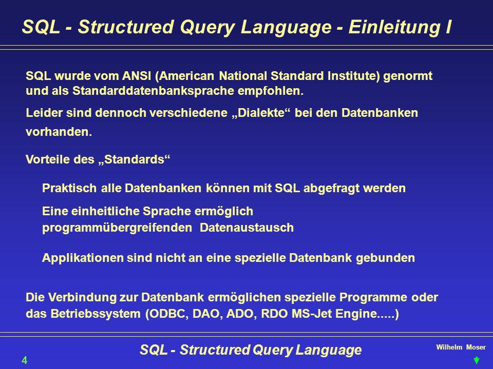 Wilhelm Moser SQL - Structured Query Language SQL - Structured Query Language - Einleitung II SQL ist im Gegensatz zu anderen Datenbanksprachen nicht Recordset sondern mengenorientiert.