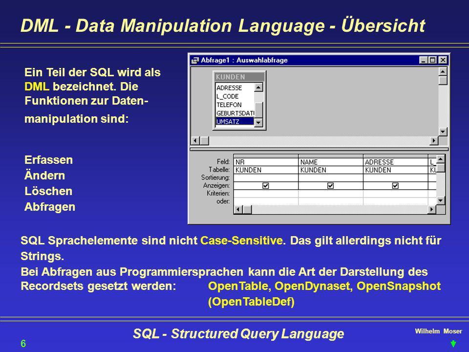 Wilhelm Moser SQL - Structured Query Language SQL-DDL - Tabellen - ALTER & DROP TABLE 27 Also, nachdem wir soweit gekommen sind ist das folgende ja wohl ein Klacks: ADDSpalten hinzufügen ALTER TABLE KUNDEN ADD FAX CHAR(25) NOT NULL; DROPSpalten / Tabellen löschen ALTER TABLE KUNDEN DROP GEBURTSDATUM; DROP TABLE KUNDEN; RENAMESpalten umbenennen ALTER TABLE KUNDEN RENAME ADRESSE STRASSE; (nicht in Access) MODIFYSpalten ändern ALTER TABLE KUNDEN MODIFY NAME CHAR(50) NOT NULL; (nicht in Access)