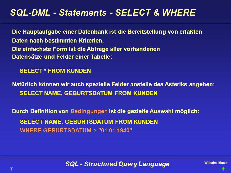 Wilhelm Moser SQL - Structured Query Language SQL-DML - ORDER BY & GROUP BY So, nun wirds Easy - Order by läßt uns Daten sortieren 18 Wir können praktisch nach jeder Abfrage das Statement...ORDER BY NAME ASC, ADRESSE DESC anbringen, wobei ASCending und DESCending für auf- oder absteigende Sortierung eingesetzt wird.