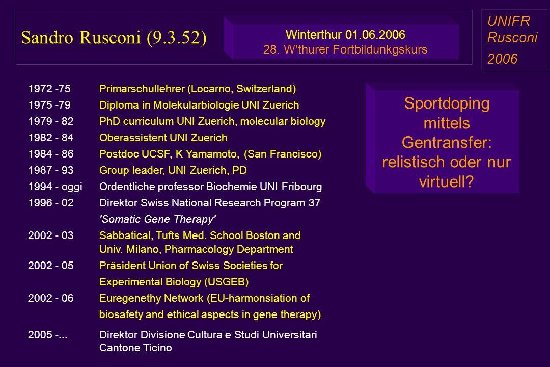 Sandro Rusconi (9.3.52) a aa a aa UNIFR Rusconi 2006 Sportdoping mittels Gentransfer: relistisch oder nur virtuell? Winterthur 01.06.2006 28. W'thurer