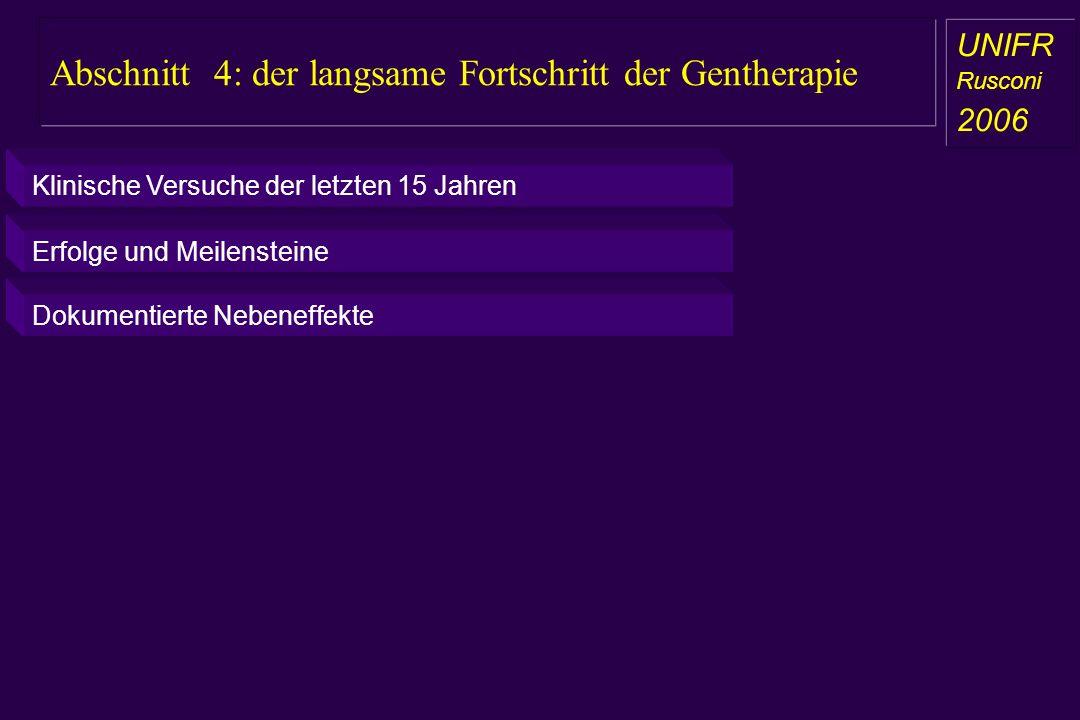 Abschnitt 4: der langsame Fortschritt der Gentherapie a aa a aa UNIFR Rusconi 2006 Klinische Versuche der letzten 15 Jahren Erfolge und Meilensteine D