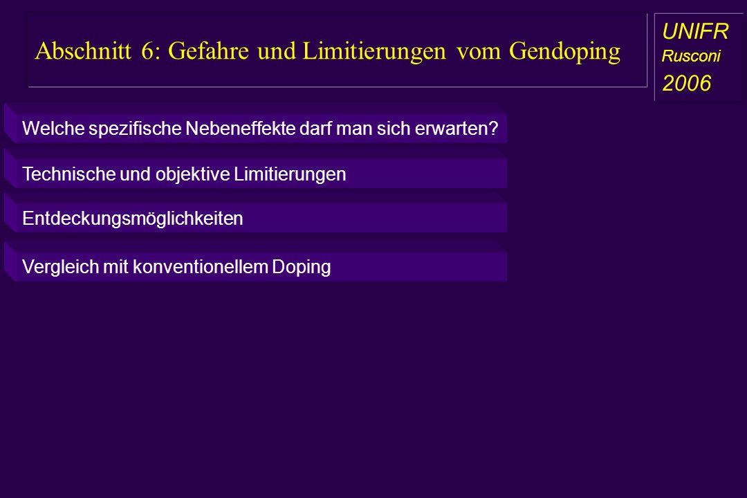 Abschnitt 6: Gefahre und Limitierungen vom Gendoping a aa a aa UNIFR Rusconi 2006 Welche spezifische Nebeneffekte darf man sich erwarten? Technische u