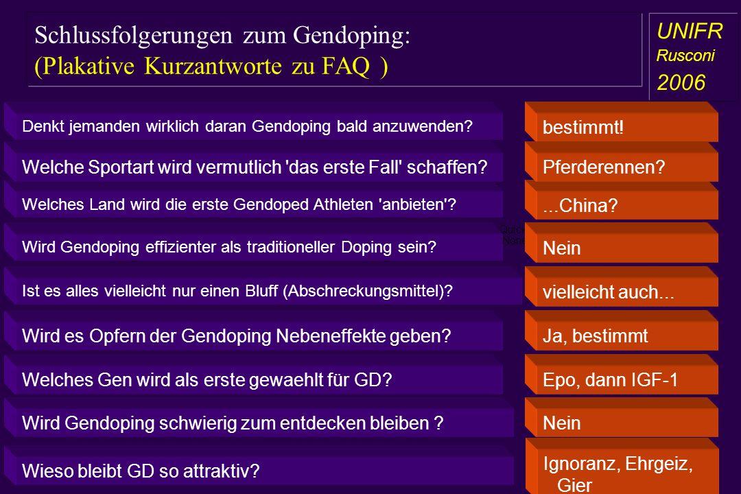 Schlussfolgerungen zum Gendoping: (Plakative Kurzantworte zu FAQ ) a aa a aa UNIFR Rusconi 2006 Denkt jemanden wirklich daran Gendoping bald anzuwende