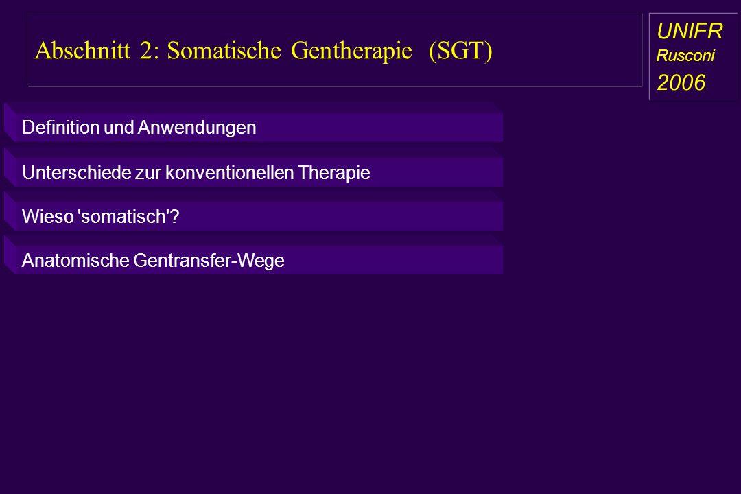 Abschnitt 2: Somatische Gentherapie (SGT) a aa a aa UNIFR Rusconi 2006 Definition und Anwendungen Unterschiede zur konventionellen Therapie Wieso 'som