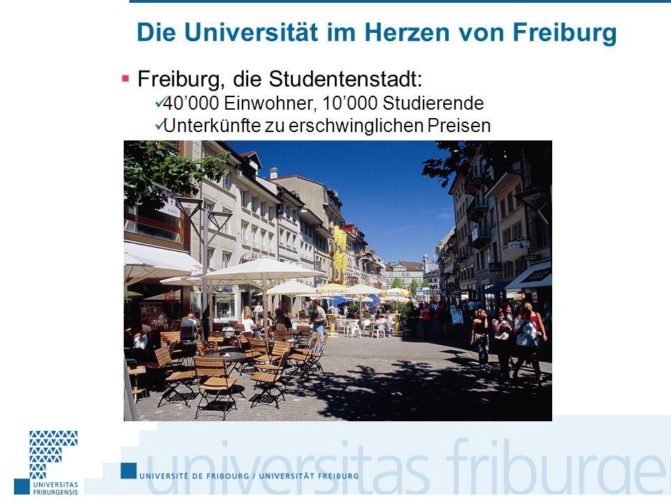 Die Universität im Herzen von Freiburg Freiburg, die Studentenstadt: 40000 Einwohner, 10000 Studierende Unterkünfte zu erschwinglichen Preisen