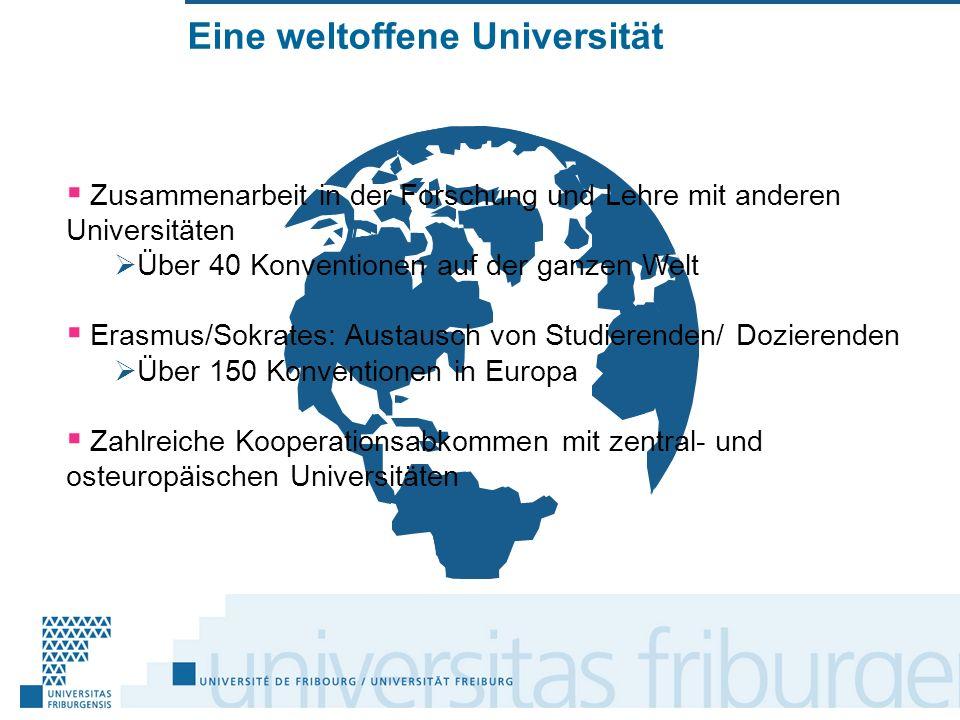 Eine weltoffene Universität Zusammenarbeit in der Forschung und Lehre mit anderen Universitäten Über 40 Konventionen auf der ganzen Welt Erasmus/Sokrates: Austausch von Studierenden/ Dozierenden Über 150 Konventionen in Europa Zahlreiche Kooperationsabkommen mit zentral- und osteuropäischen Universitäten