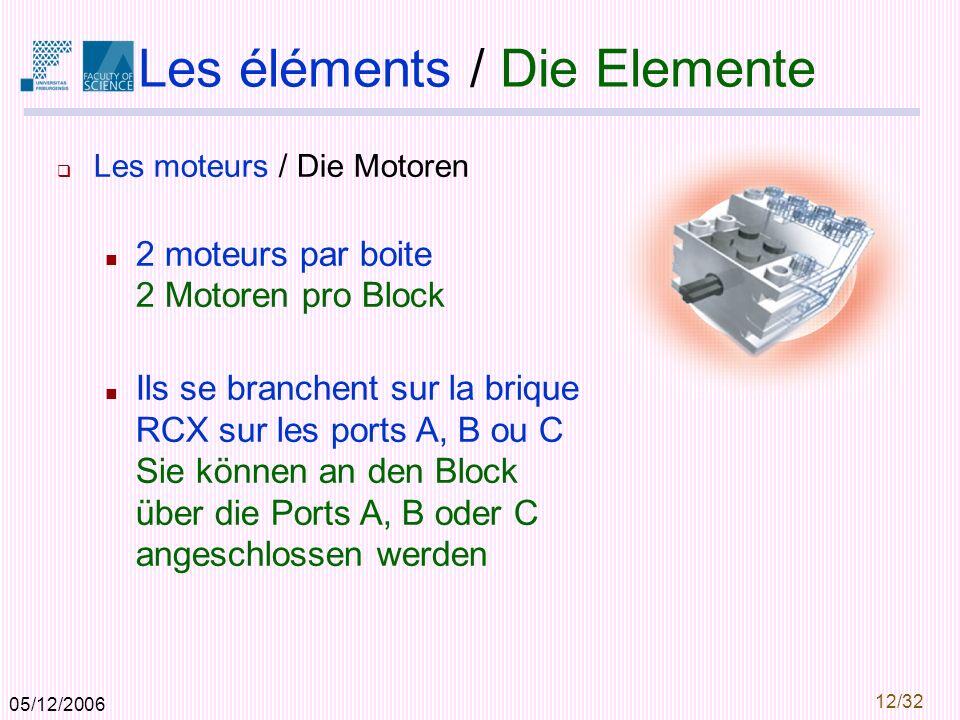 05/12/2006 12/32 Les éléments / Die Elemente Les moteurs / Die Motoren 2 moteurs par boite 2 Motoren pro Block Ils se branchent sur la brique RCX sur les ports A, B ou C Sie können an den Block über die Ports A, B oder C angeschlossen werden