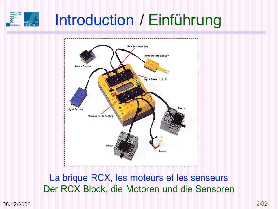 05/12/2006 2/32 Introduction / Einführung La brique RCX, les moteurs et les senseurs Der RCX Block, die Motoren und die Sensoren