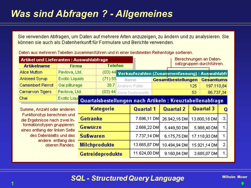 Wilhelm Moser SQL - Structured Query Language Was sind Abfragen ? - Allgemeines 10