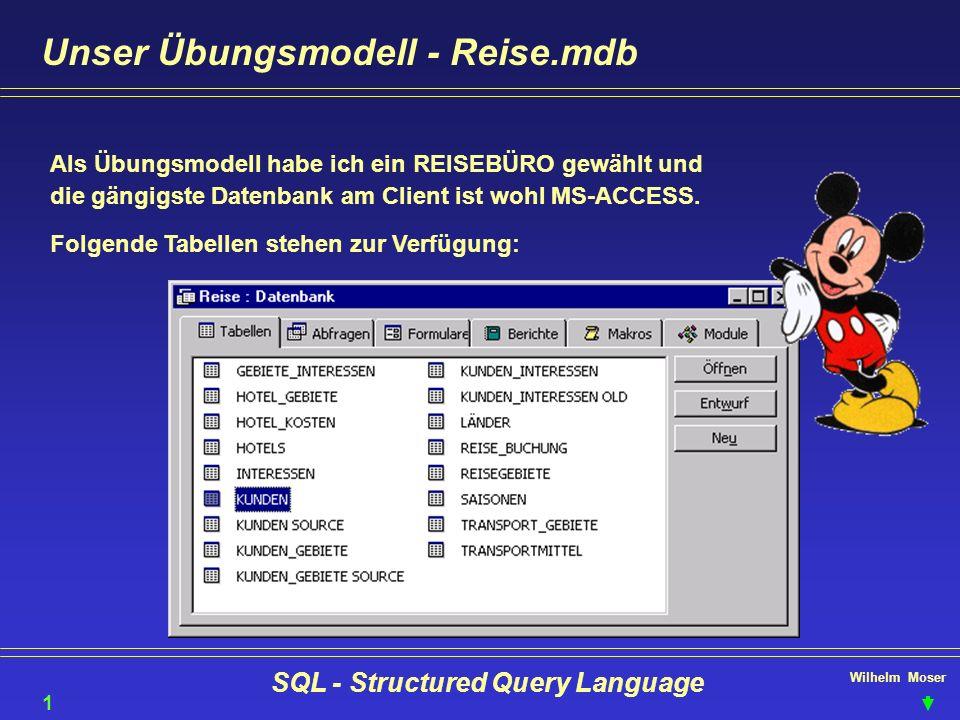 Wilhelm Moser SQL - Structured Query Language Unser Übungsmodell - Reise.mdb Als Übungsmodell habe ich ein REISEBÜRO gewählt und die gängigste Datenba