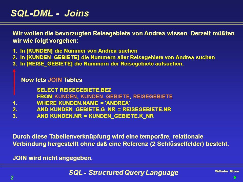 Wilhelm Moser SQL - Structured Query Language SQL-DML - Joins Wir wollen die bevorzugten Reisegebiete von Andrea wissen. Derzeit müßten wir wie folgt