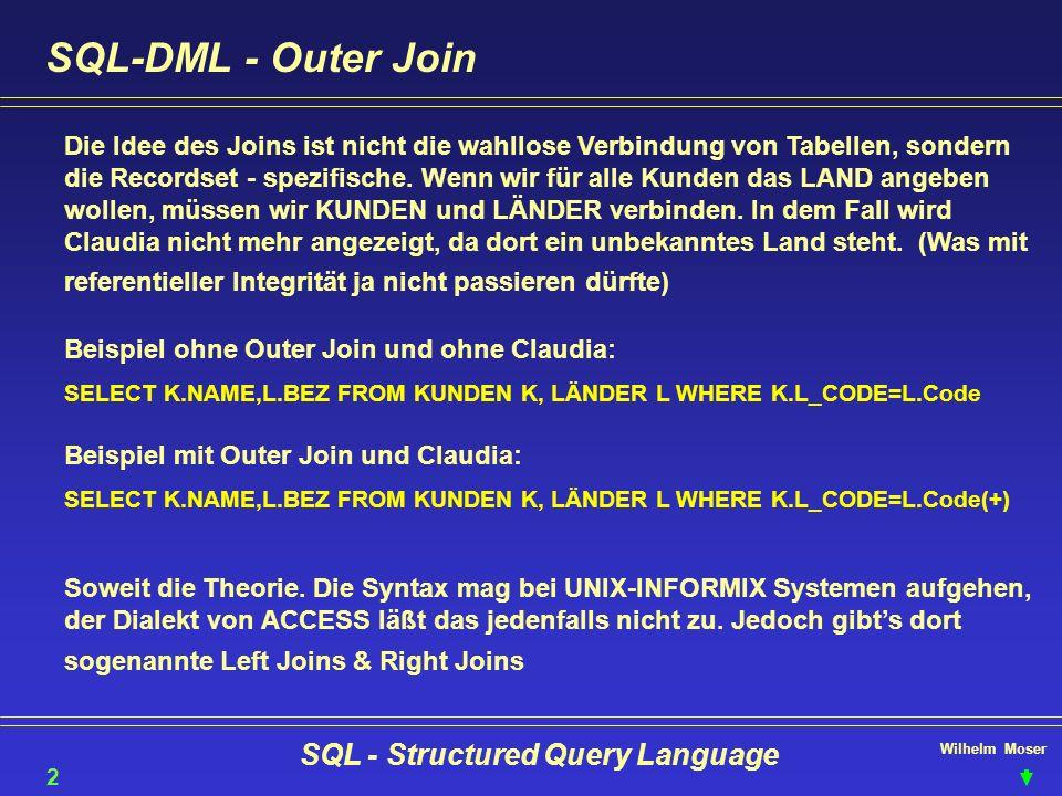 Wilhelm Moser SQL - Structured Query Language SQL-DML - Outer Join Die Idee des Joins ist nicht die wahllose Verbindung von Tabellen, sondern die Reco