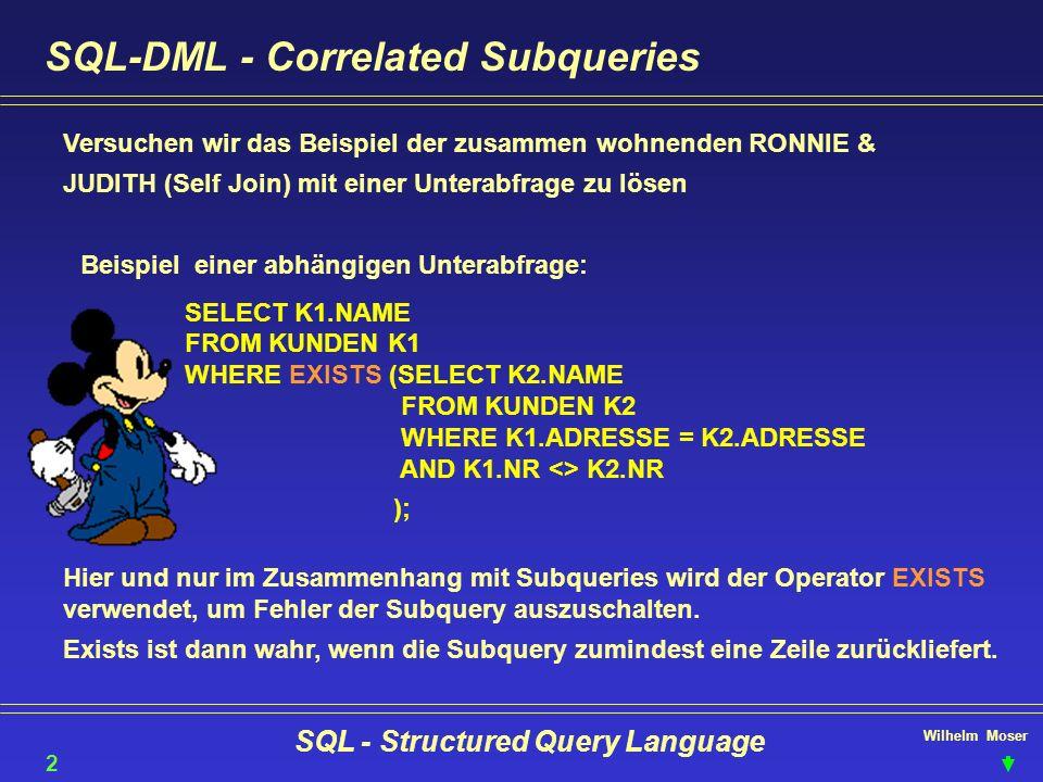 Wilhelm Moser SQL - Structured Query Language SQL-DML - Correlated Subqueries Versuchen wir das Beispiel der zusammen wohnenden RONNIE & JUDITH (Self