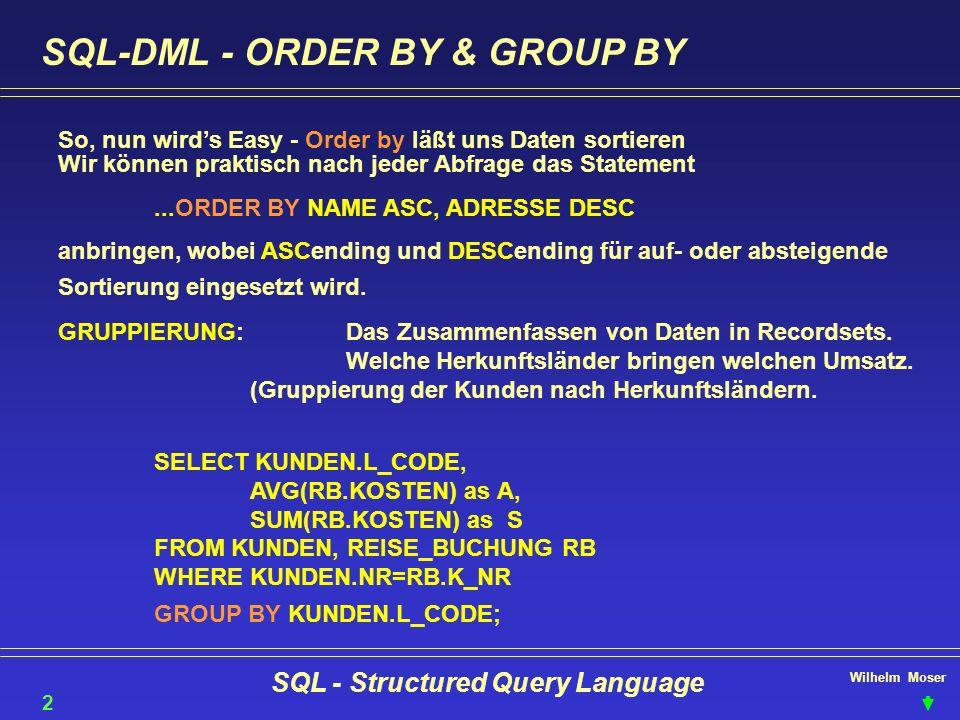 Wilhelm Moser SQL - Structured Query Language SQL-DML - ORDER BY & GROUP BY So, nun wirds Easy - Order by läßt uns Daten sortieren 28 Wir können prakt