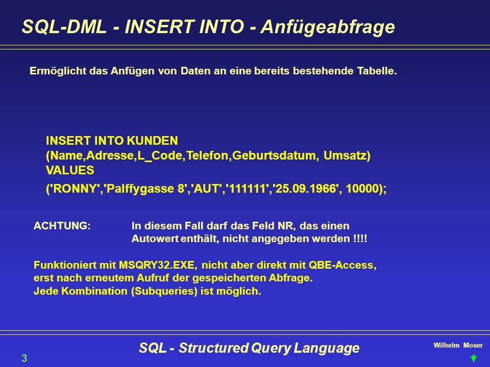 Wilhelm Moser SQL - Structured Query Language SQL-DML - INSERT INTO - Anfügeabfrage Ermöglicht das Anfügen von Daten an eine bereits bestehende Tabell