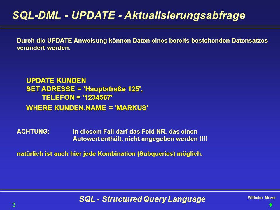 Wilhelm Moser SQL - Structured Query Language SQL-DML - UPDATE - Aktualisierungsabfrage Durch die UPDATE Anweisung können Daten eines bereits bestehen