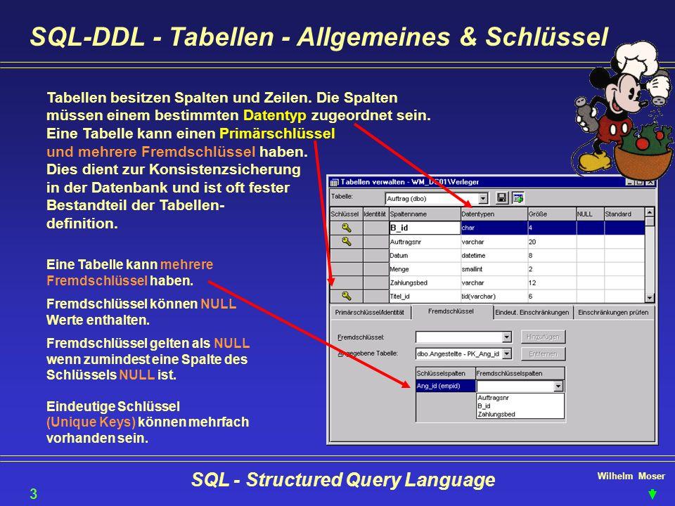 Wilhelm Moser SQL - Structured Query Language SQL-DDL - Tabellen - Allgemeines & Schlüssel 35 Tabellen besitzen Spalten und Zeilen. Die Spalten müssen