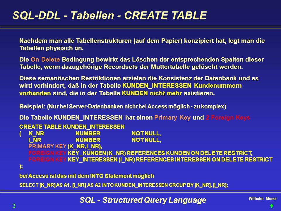 Wilhelm Moser SQL - Structured Query Language SQL-DDL - Tabellen - CREATE TABLE 36 Nachdem man alle Tabellenstrukturen (auf dem Papier) konzipiert hat