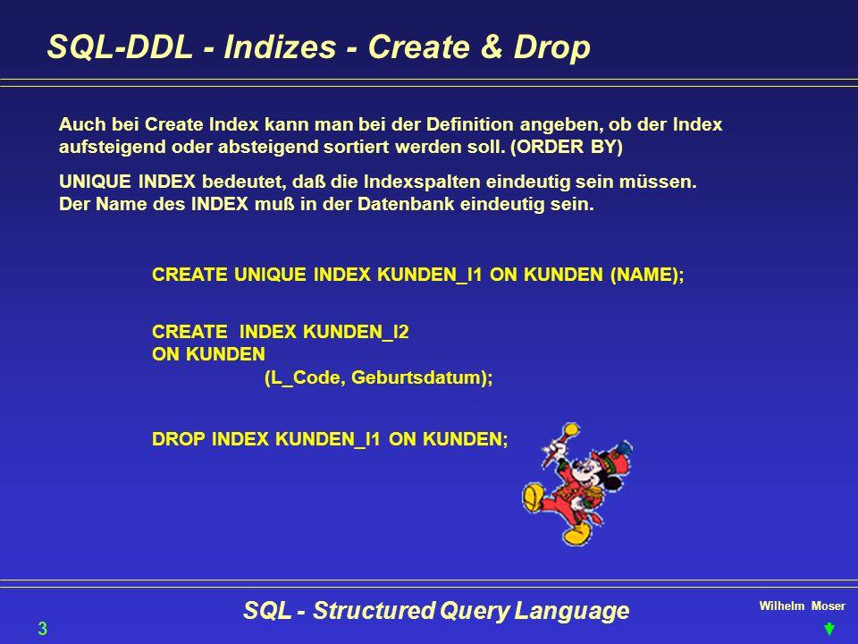 Wilhelm Moser SQL - Structured Query Language SQL-DDL - Indizes - Create & Drop 39 Auch bei Create Index kann man bei der Definition angeben, ob der I