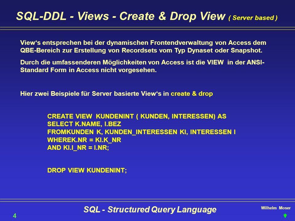 Wilhelm Moser SQL - Structured Query Language SQL-DDL - Views - Create & Drop View ( Server based ) 41 Views entsprechen bei der dynamischen Frontendv