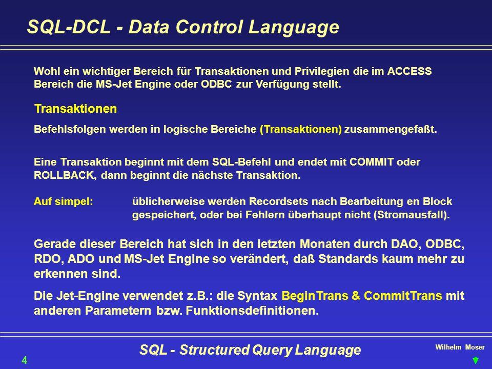 Wilhelm Moser SQL - Structured Query Language SQL-DCL - Data Control Language 42 Wohl ein wichtiger Bereich für Transaktionen und Privilegien die im A