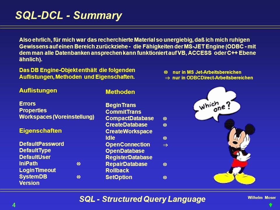 Wilhelm Moser SQL - Structured Query Language SQL-DCL - Summary 44 Also ehrlich, für mich war das recherchierte Material so unergiebig, daß ich mich r