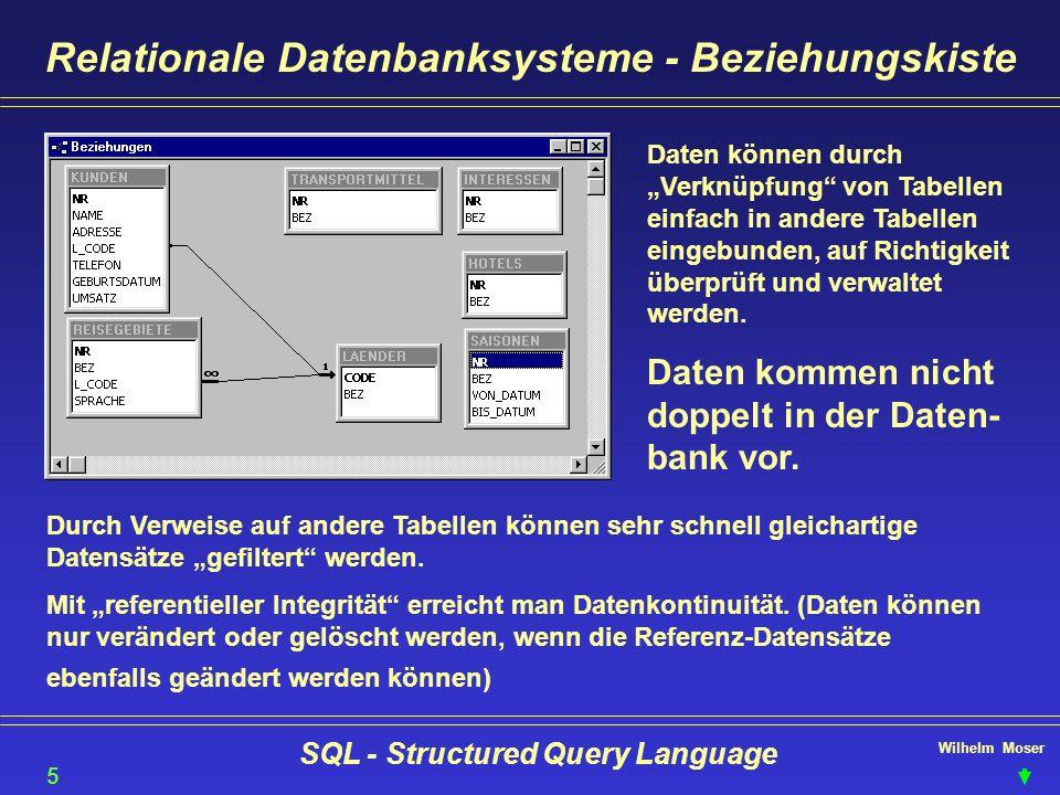 Wilhelm Moser SQL - Structured Query Language Relationale Datenbanksysteme - Beziehungskiste Daten können durch Verknüpfung von Tabellen einfach in an
