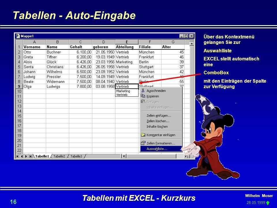 Wilhelm Moser 28.05.1999 Tabellen mit EXCEL - Kurzkurs 16 Tabellen - Auto-Eingabe Über das Kontextmenü gelangen Sie zur Auswahlliste EXCEL stellt auto