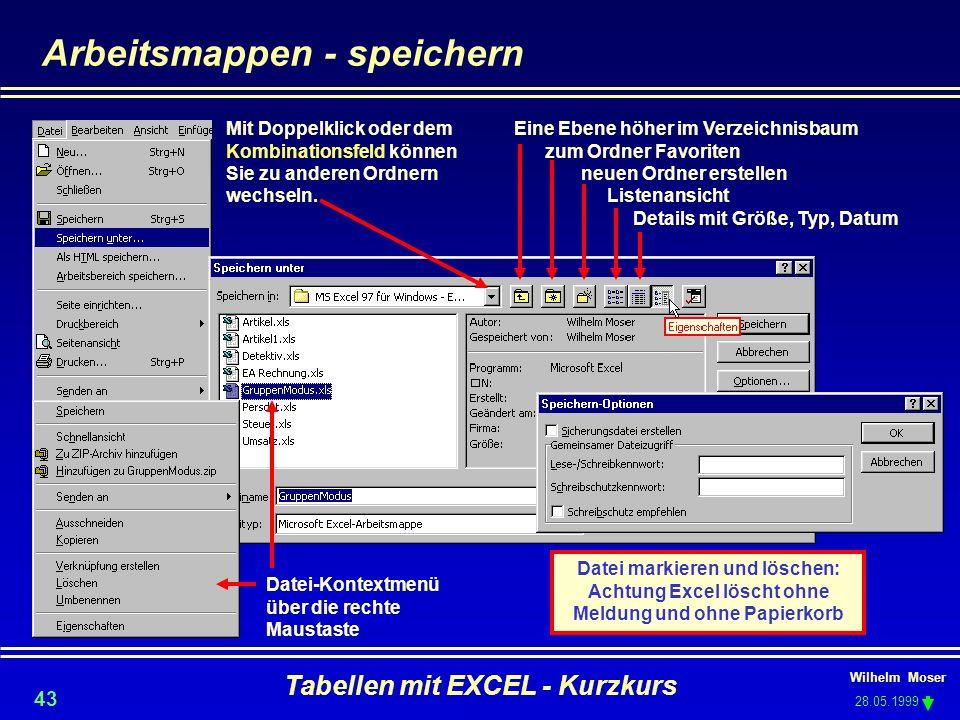 Wilhelm Moser 28.05.1999 Tabellen mit EXCEL - Kurzkurs 43 Arbeitsmappen - speichern Mit Doppelklick oder dem Kombinationsfeld können Sie zu anderen Or