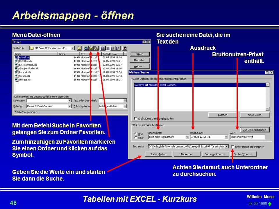 Wilhelm Moser 28.05.1999 Tabellen mit EXCEL - Kurzkurs 46 Arbeitsmappen - öffnen Sie suchen eine Datei, die im Text den Ausdruck Bruttonutzen-Privat e
