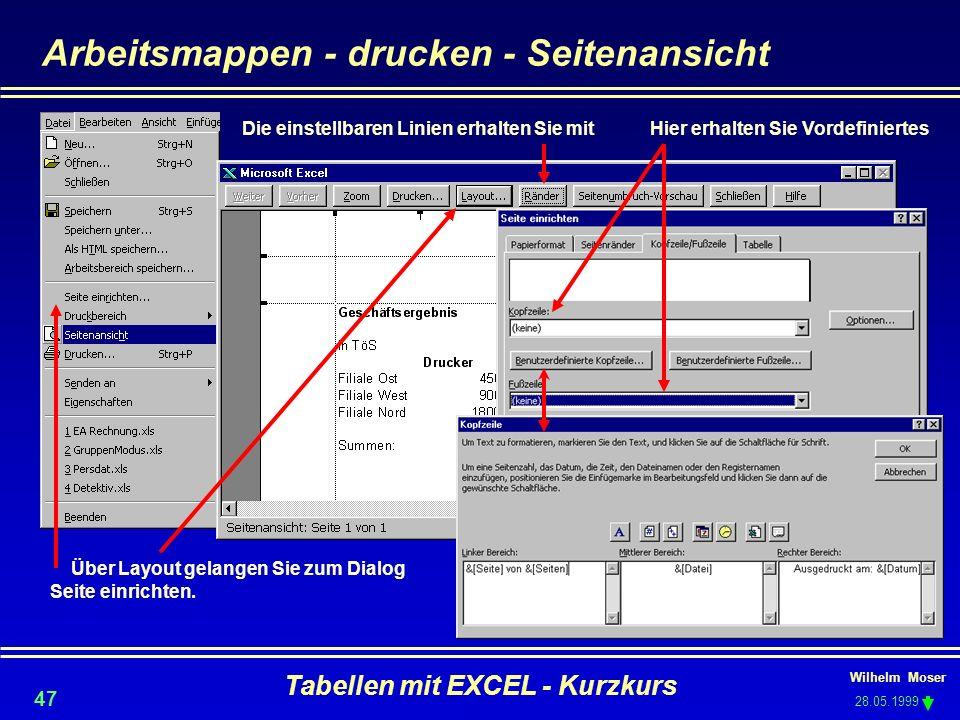 Wilhelm Moser 28.05.1999 Tabellen mit EXCEL - Kurzkurs 47 Arbeitsmappen - drucken - Seitenansicht Die einstellbaren Linien erhalten Sie mit Über Layou