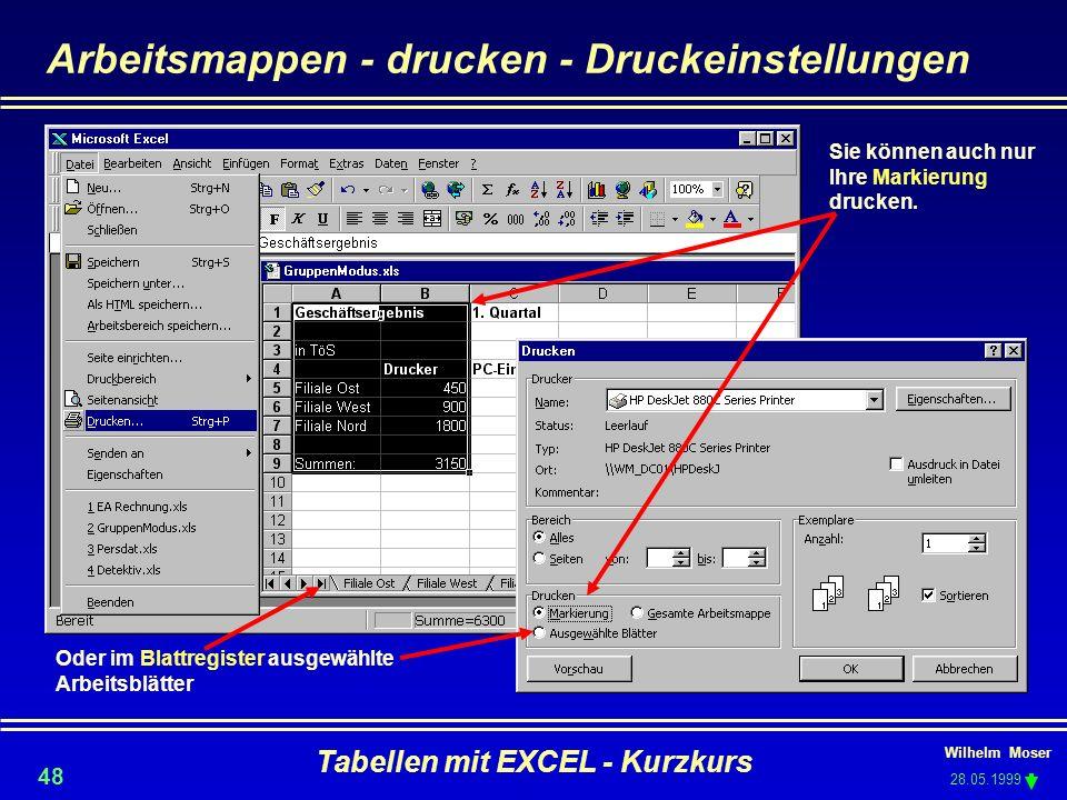 Wilhelm Moser 28.05.1999 Tabellen mit EXCEL - Kurzkurs 48 Arbeitsmappen - drucken - Druckeinstellungen Sie können auch nur Ihre Markierung drucken. Od