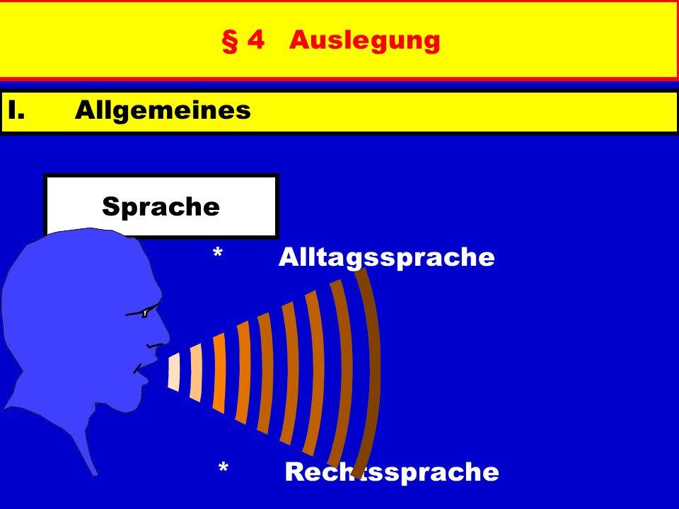 § 4Auslegung I. Allgemeines *Alltagssprache *Rechtssprache Sprache