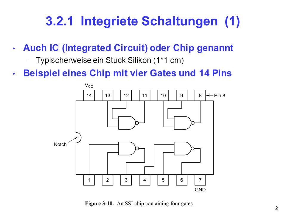 2 3.2.1 Integriete Schaltungen (1) Auch IC (Integrated Circuit) oder Chip genannt Typischerweise ein Stück Silikon (1*1 cm) Beispiel eines Chip mit vi