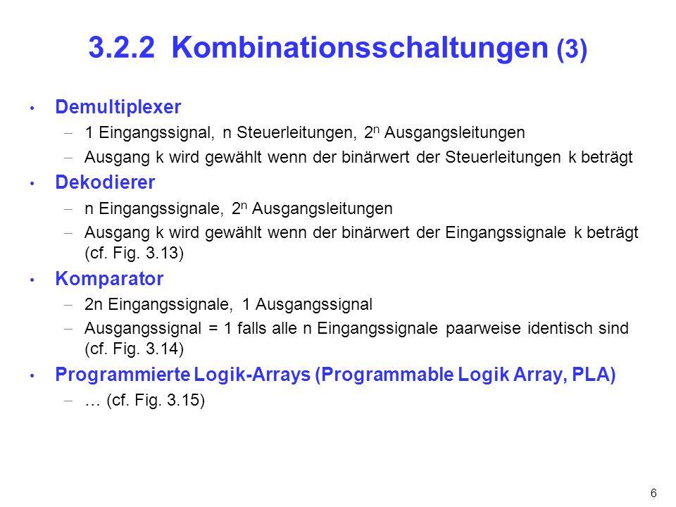 6 3.2.2 Kombinationsschaltungen (3) Demultiplexer 1 Eingangssignal, n Steuerleitungen, 2 n Ausgangsleitungen Ausgang k wird gewählt wenn der binärwert