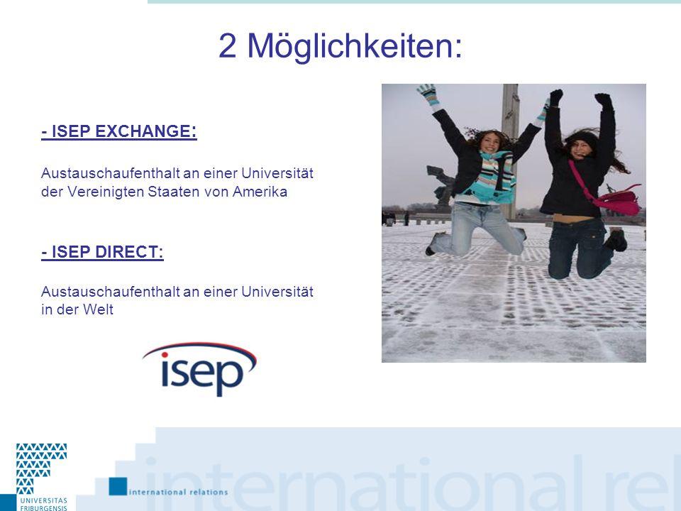 2 Möglichkeiten: - ISEP EXCHANGE : Austauschaufenthalt an einer Universität der Vereinigten Staaten von Amerika - ISEP DIRECT: Austauschaufenthalt an