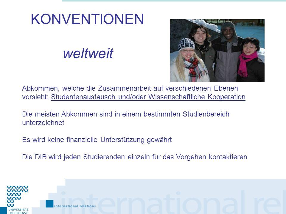 KONVENTIONEN weltweit Abkommen, welche die Zusammenarbeit auf verschiedenen Ebenen vorsieht: Studentenaustausch und/oder Wissenschaftliche Kooperation
