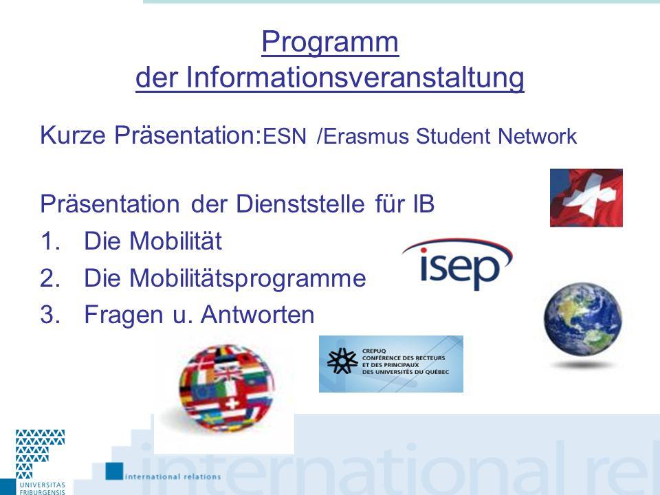 Kurze Präsentation: ESN /Erasmus Student Network Präsentation der Dienststelle für IB 1.Die Mobilität 2.Die Mobilitätsprogramme 3.Fragen u. Antworten