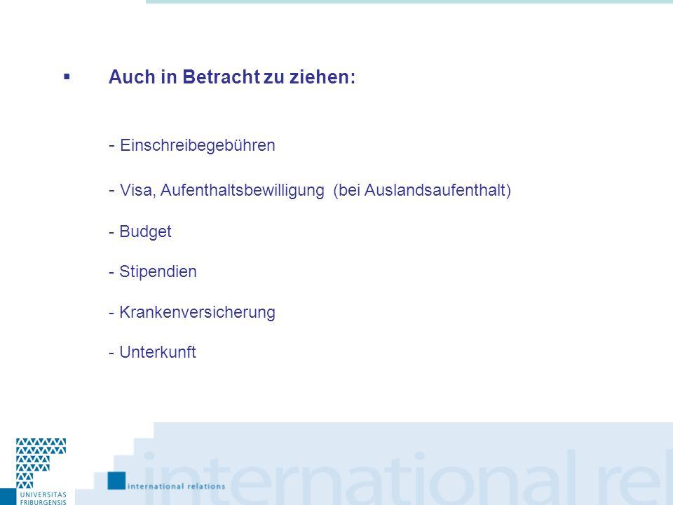 Auch in Betracht zu ziehen: - Einschreibegebühren - Visa, Aufenthaltsbewilligung (bei Auslandsaufenthalt) - Budget - Stipendien - Krankenversicherung