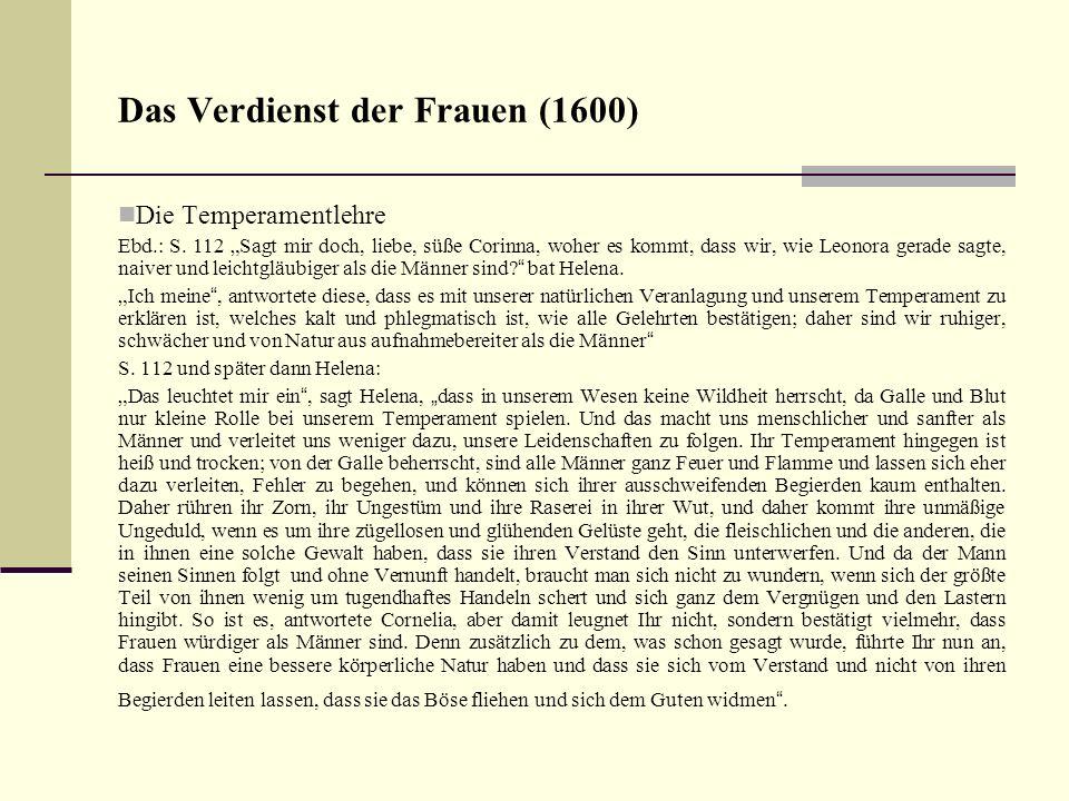 Das Verdienst der Frauen (1600) Die Temperamentlehre Ebd.: S. 112 Sagt mir doch, liebe, süße Corinna, woher es kommt, dass wir, wie Leonora gerade sag