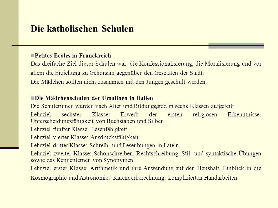 Die katholischen Schulen Petites Ecoles in Franckreich Das dreifache Ziel dieser Schulen war: die Konfessionalisierung, die Moralisierung und vor alle