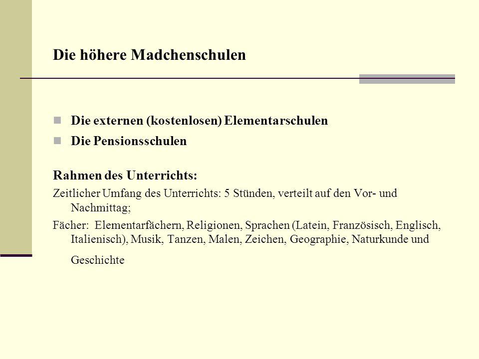 Die höhere Madchenschulen Die externen (kostenlosen) Elementarschulen Die Pensionsschulen Rahmen des Unterrichts: Zeitlicher Umfang des Unterrichts: 5