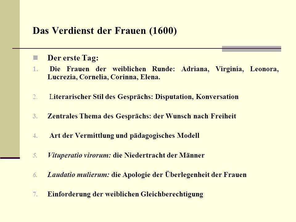 Das Verdienst der Frauen (1600) Der erste Tag: 1. Die Frauen der weiblichen Runde: Adriana, Virginia, Leonora, Lucrezia, Cornelia, Corinna, Elena. 2.