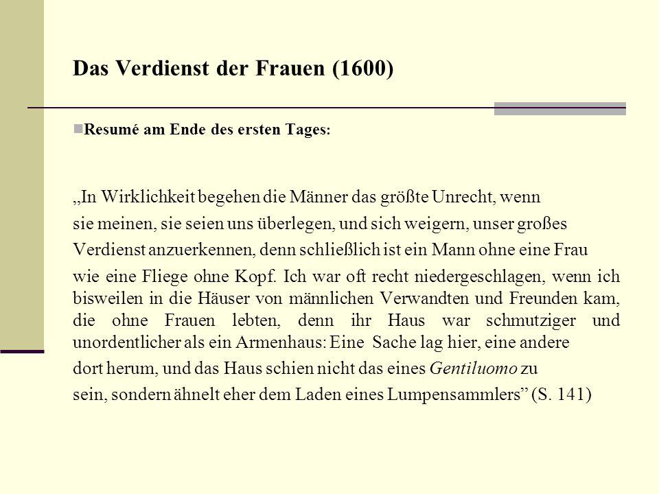 Das Verdienst der Frauen (1600) Resumé am Ende des ersten Tages : In Wirklichkeit begehen die Männer das größte Unrecht, wenn sie meinen, sie seien un
