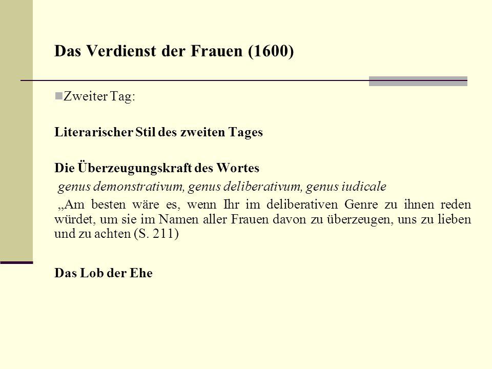 Das Verdienst der Frauen (1600) Zweiter Tag: Literarischer Stil des zweiten Tages Die Überzeugungskraft des Wortes genus demonstrativum, genus deliber