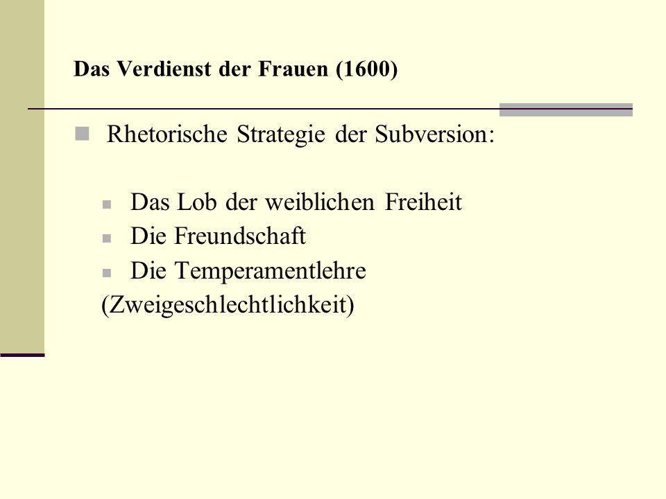 Das Verdienst der Frauen (1600) Rhetorische Strategie der Subversion: Das Lob der weiblichen Freiheit Die Freundschaft Die Temperamentlehre (Zweigesch