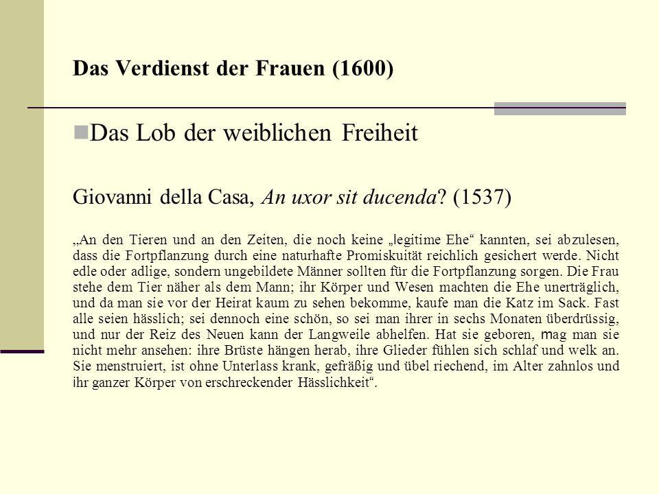 Das Verdienst der Frauen (1600) Das Lob der weiblichen Freiheit Giovanni della Casa, An uxor sit ducenda? (1537) An den Tieren und an den Zeiten, die